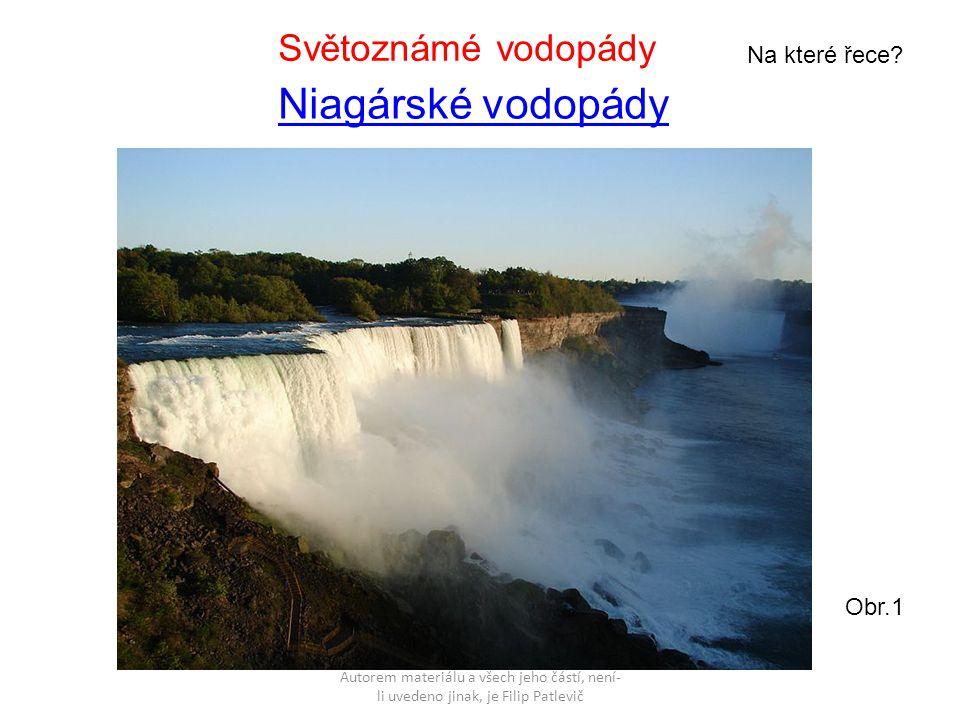 Autorem materiálu a všech jeho částí, není- li uvedeno jinak, je Filip Patlevič Niagárské vodopády Světoznámé vodopády Obr.1 Na které řece?