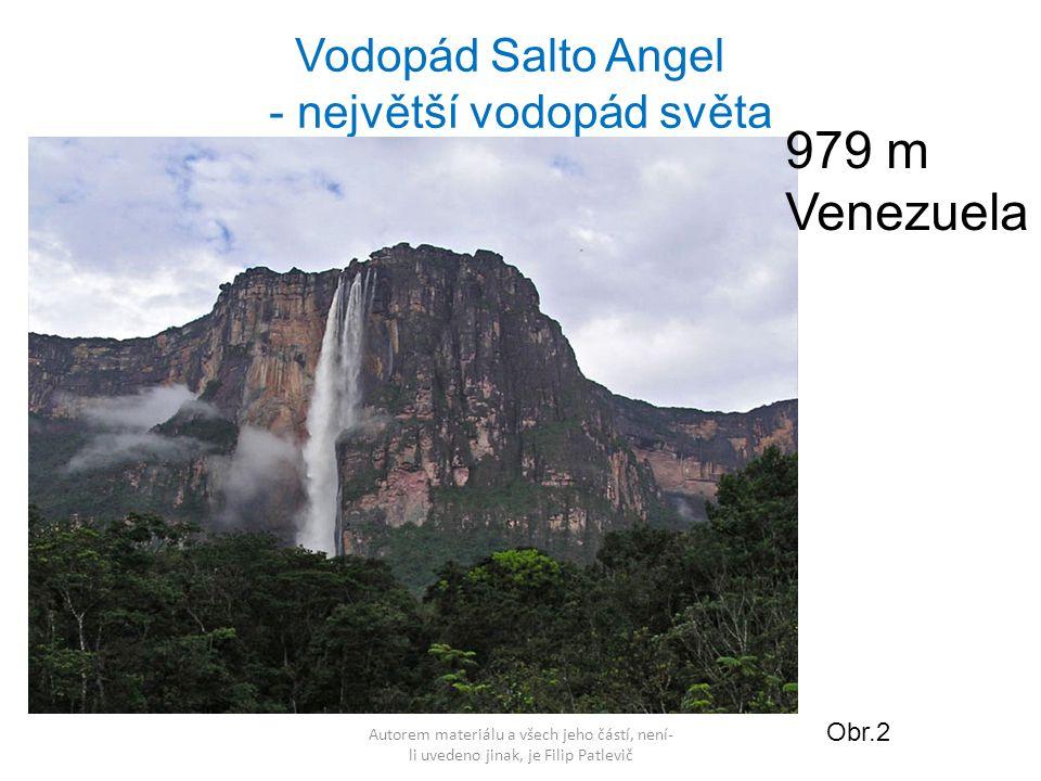 Autorem materiálu a všech jeho částí, není- li uvedeno jinak, je Filip Patlevič Vodopád Salto Angel - největší vodopád světa Obr.2 979 m Venezuela
