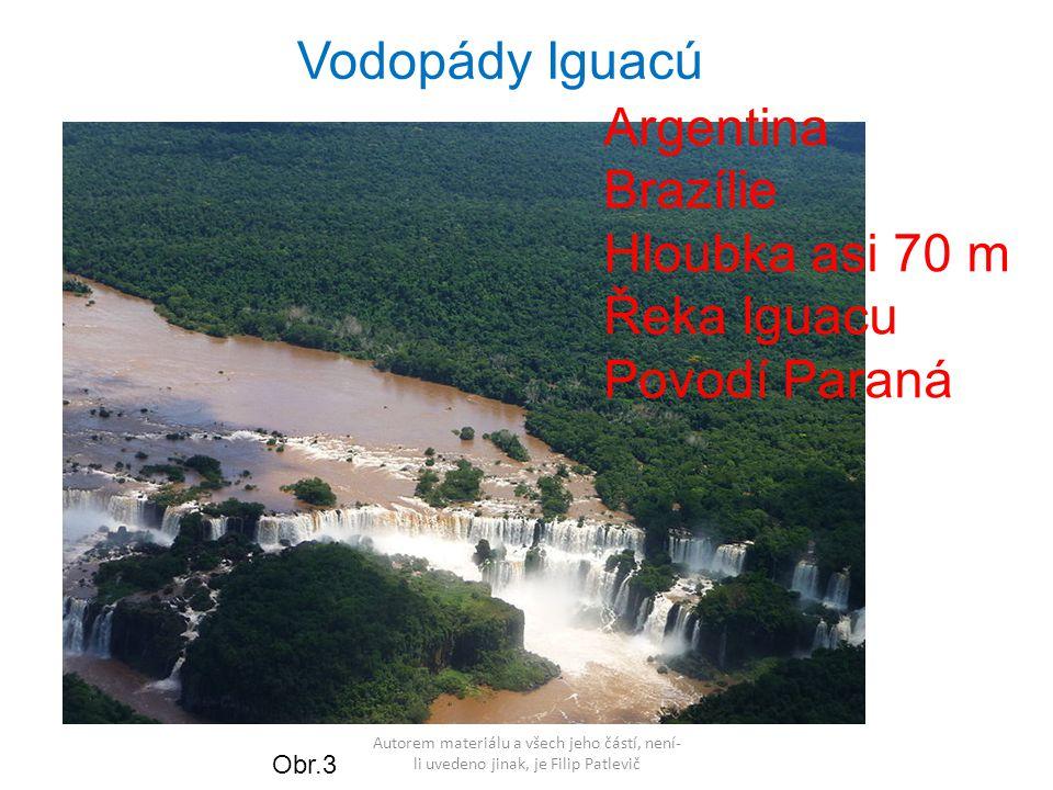 Autorem materiálu a všech jeho částí, není- li uvedeno jinak, je Filip Patlevič Vodopády Iguacú Obr.3 Argentina Brazílie Hloubka asi 70 m Řeka Iguacu