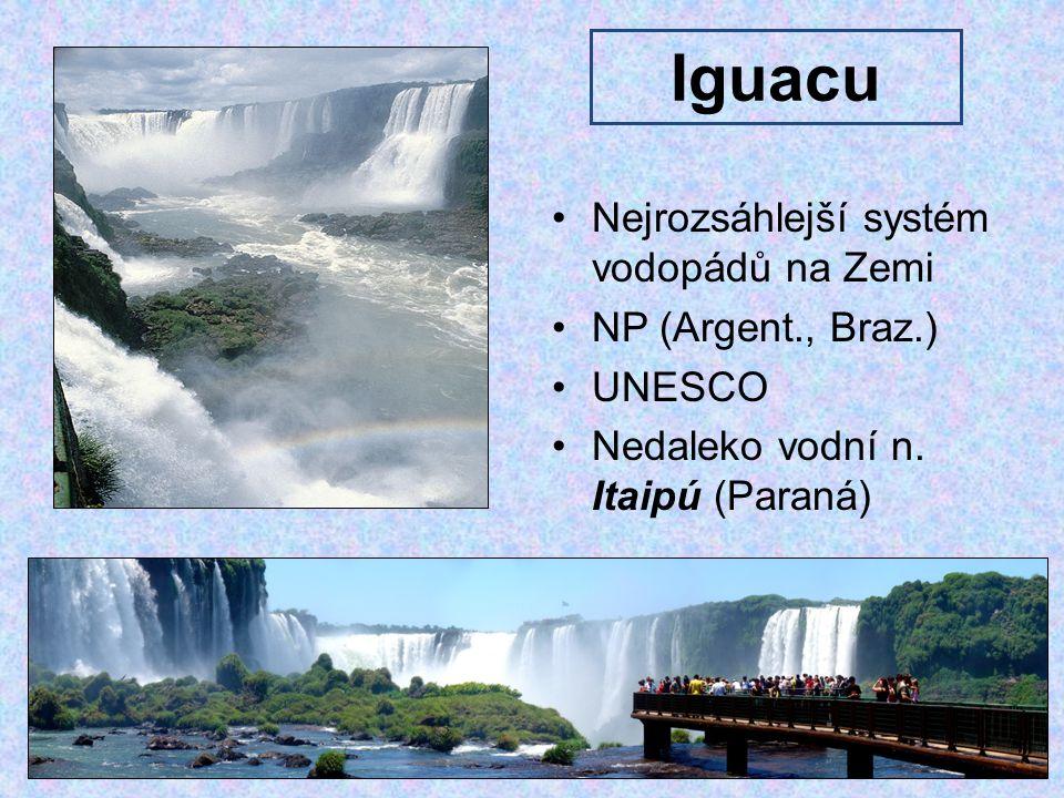 Iguacu Nejrozsáhlejší systém vodopádů na Zemi NP (Argent., Braz.) UNESCO Nedaleko vodní n.