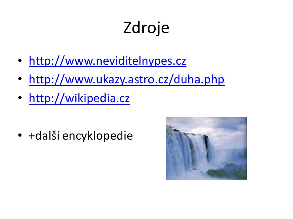 Zdroje http://www.neviditelnypes.cz http://www.ukazy.astro.cz/duha.php http://wikipedia.cz +další encyklopedie