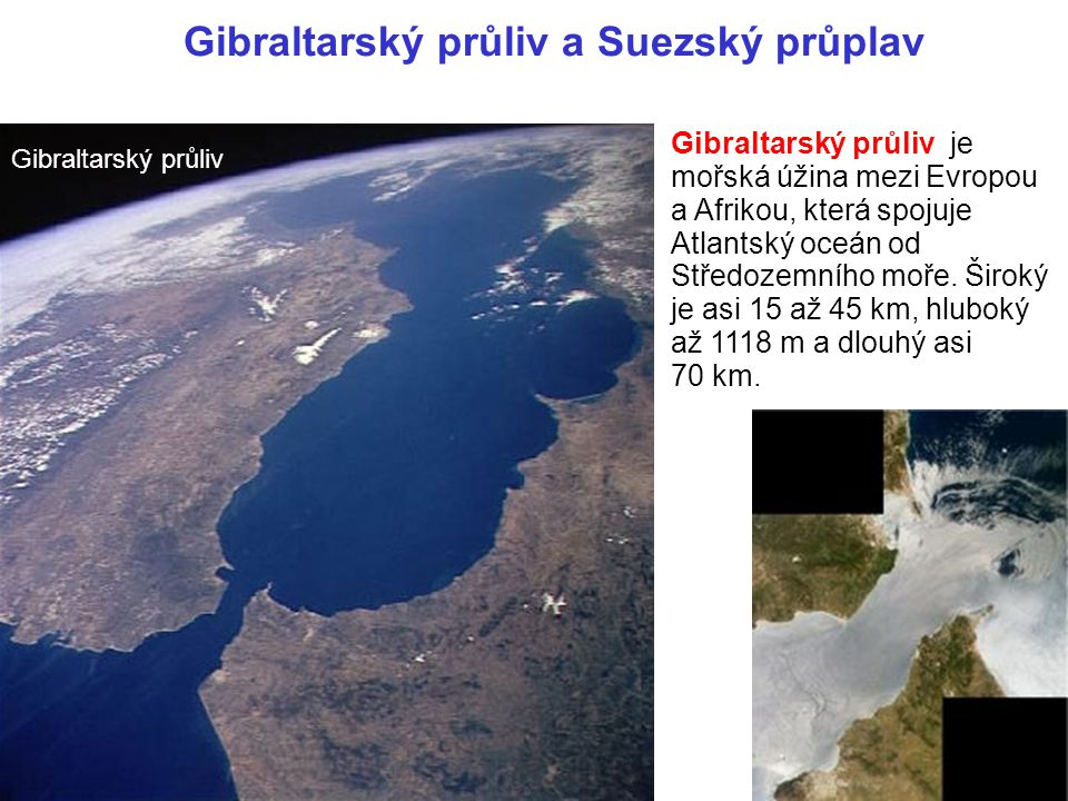 Gibraltarský průliv a Suezský průplav Gibraltarský průliv je mořská úžina mezi Evropou a Afrikou, která spojuje Atlantský oceán od Středozemního moře.
