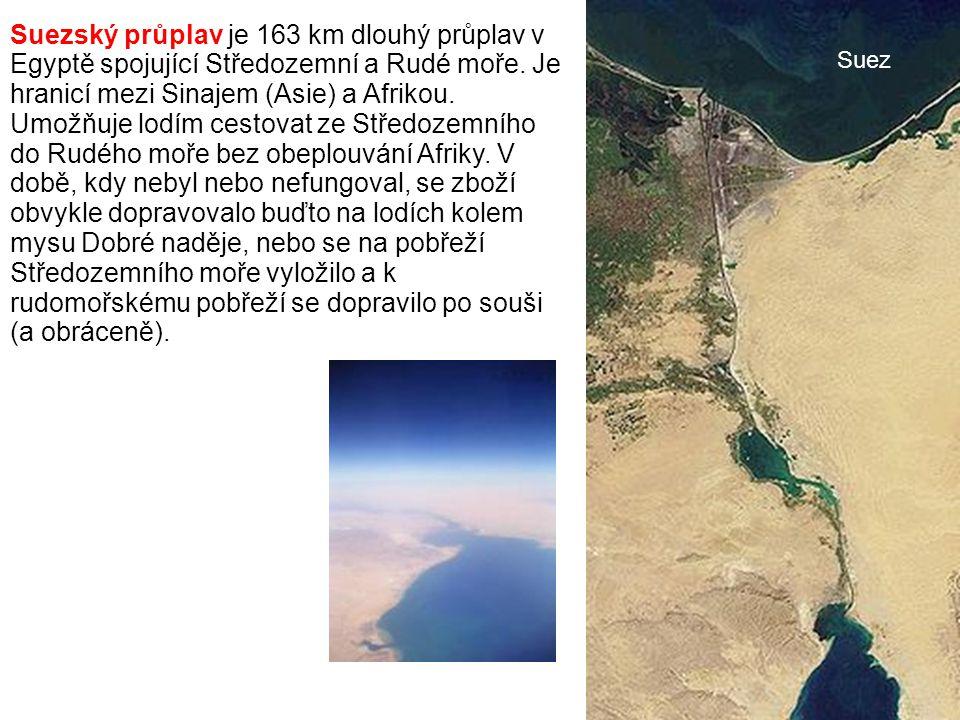 Suezský průplav je 163 km dlouhý průplav v Egyptě spojující Středozemní a Rudé moře. Je hranicí mezi Sinajem (Asie) a Afrikou. Umožňuje lodím cestovat