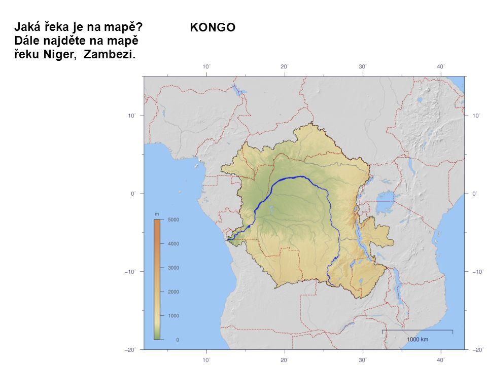 Jaká řeka je na mapě? Dále najděte na mapě řeku Niger, Zambezi. KONGO