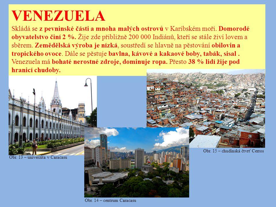 VENEZUELA Skládá se z pevninské části a mnoha malých ostrovů v Karibském moři. Domorodé obyvatelstvo činí 2 %. Žije zde přibližně 200 000 Indiánů, kte