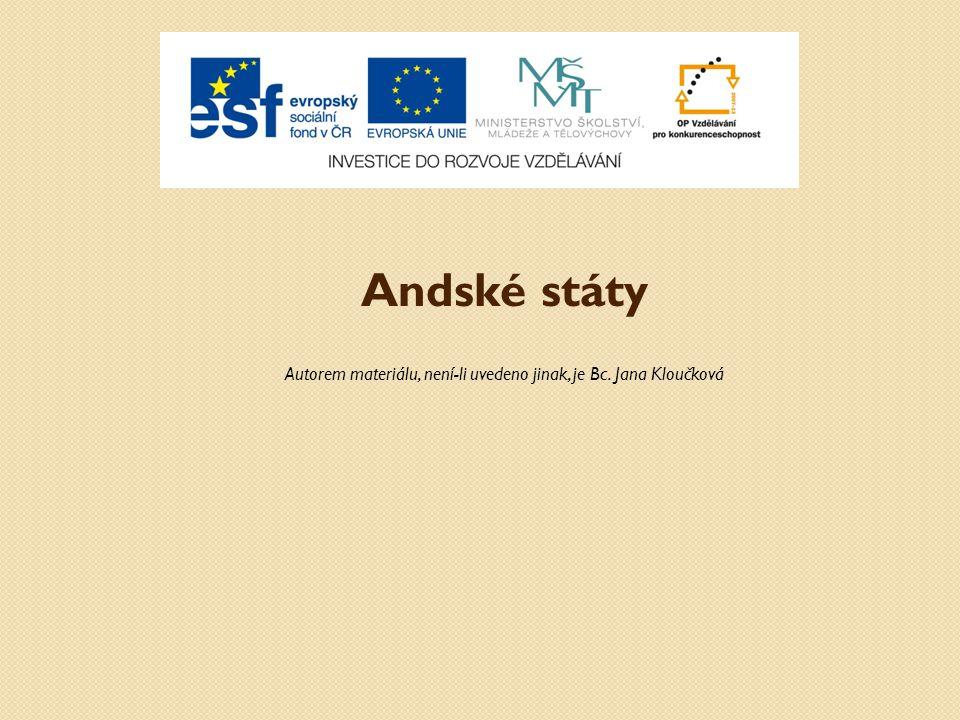 Andské státy Autorem materiálu, není-li uvedeno jinak, je Bc. Jana Kloučková
