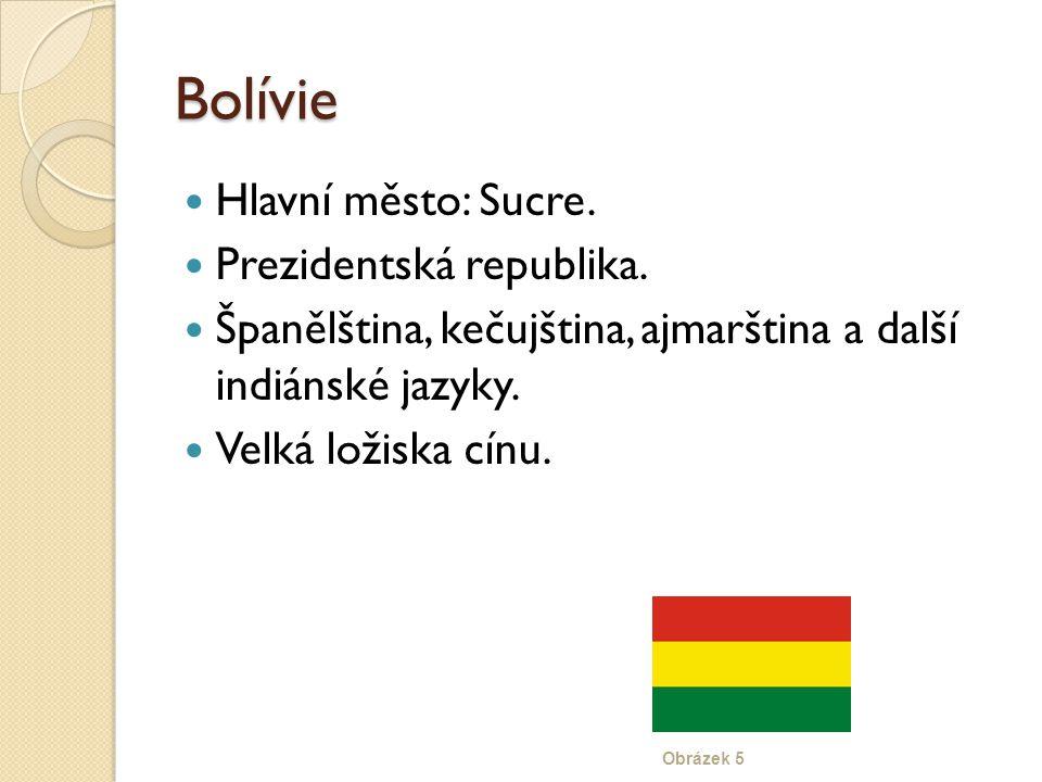 Bolívie Hlavní město: Sucre. Prezidentská republika. Španělština, kečujština, ajmarština a další indiánské jazyky. Velká ložiska cínu. Obrázek 5
