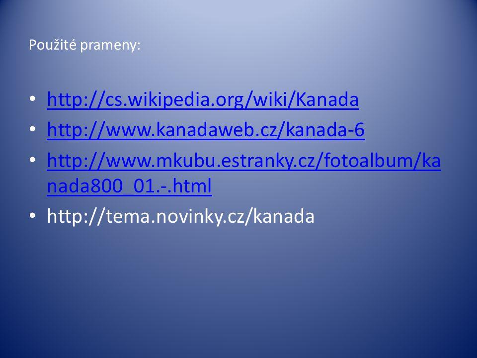 Použité prameny: http://cs.wikipedia.org/wiki/Kanada http://www.kanadaweb.cz/kanada-6 http://www.mkubu.estranky.cz/fotoalbum/ka nada800_01.-.html http