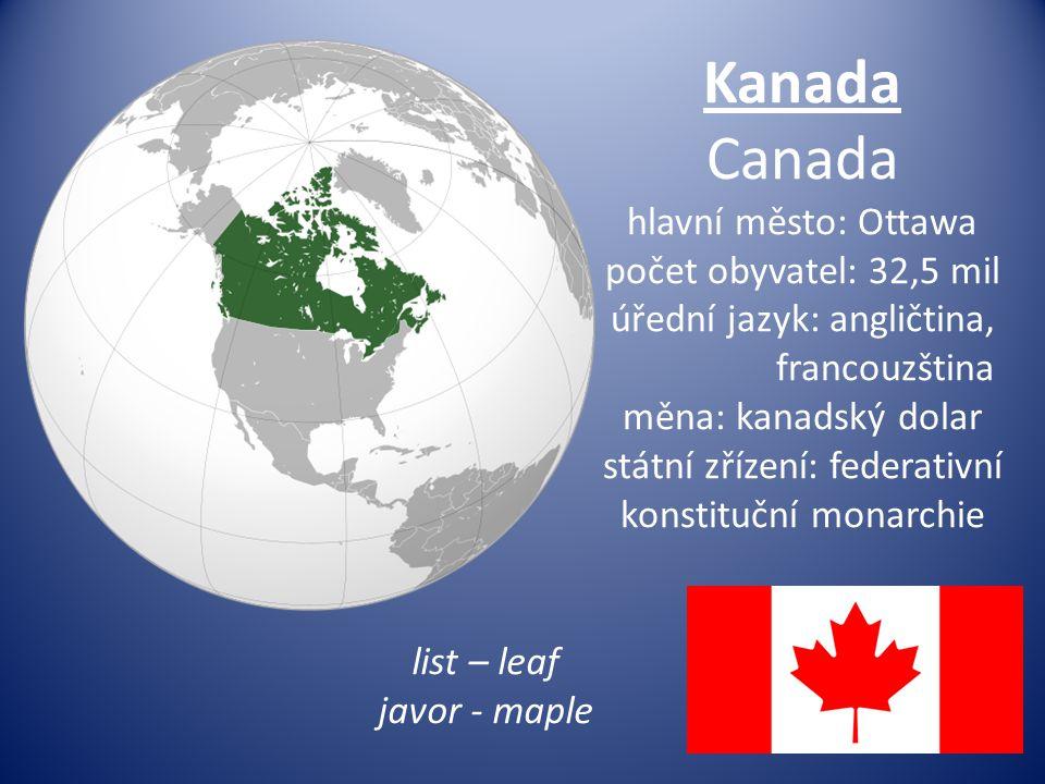 Kanada Canada hlavní město: Ottawa počet obyvatel: 32,5 mil úřední jazyk: angličtina, francouzština měna: kanadský dolar státní zřízení: federativní k