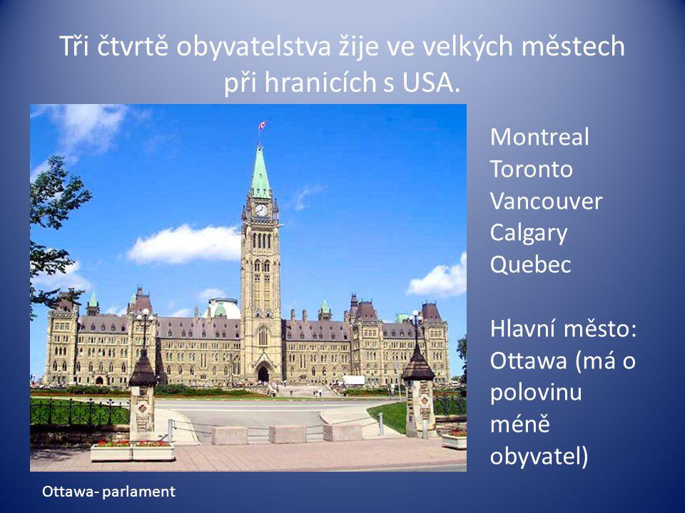 Tři čtvrtě obyvatelstva žije ve velkých městech při hranicích s USA. Montreal Toronto Vancouver Calgary Quebec Hlavní město: Ottawa (má o polovinu mén
