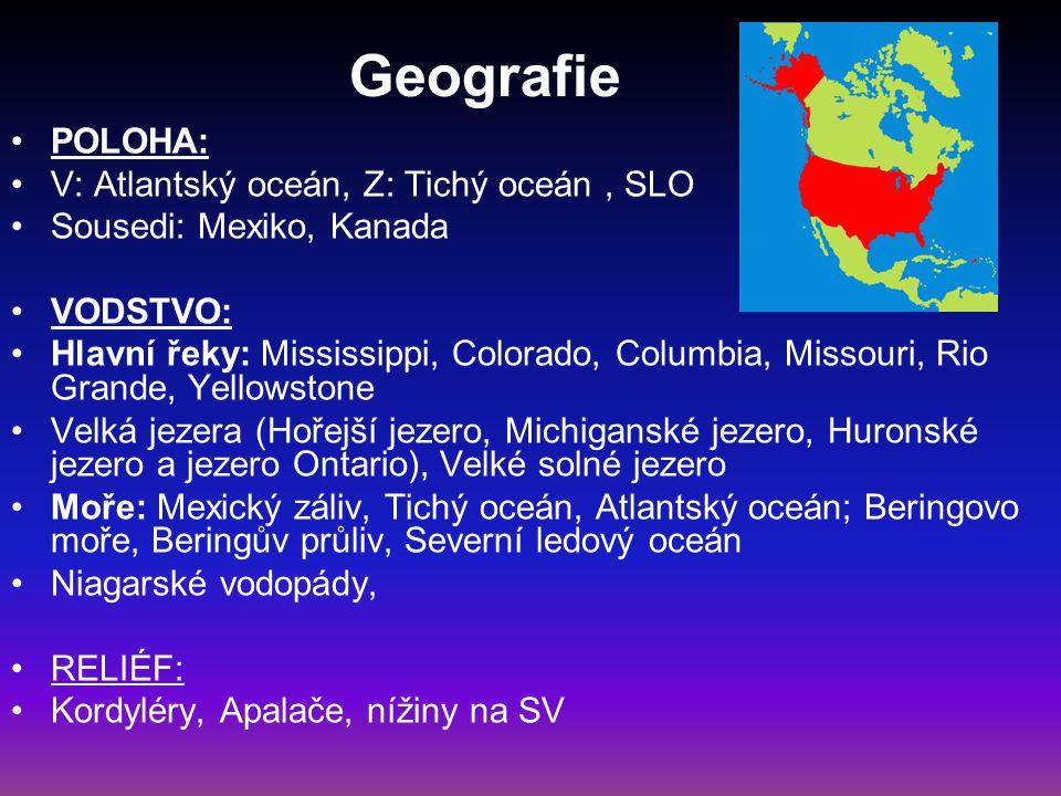 Geografie POLOHA: V: Atlantský oceán, Z: Tichý oceán, SLO Sousedi: Mexiko, Kanada VODSTVO: Hlavní řeky: Mississippi, Colorado, Columbia, Missouri, Rio