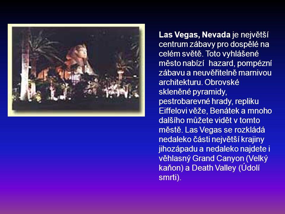 Las Vegas, Nevada je největší centrum zábavy pro dospělé na celém světě. Toto vyhlášené město nabízí hazard, pompézní zábavu a neuvěřitelně marnivou a