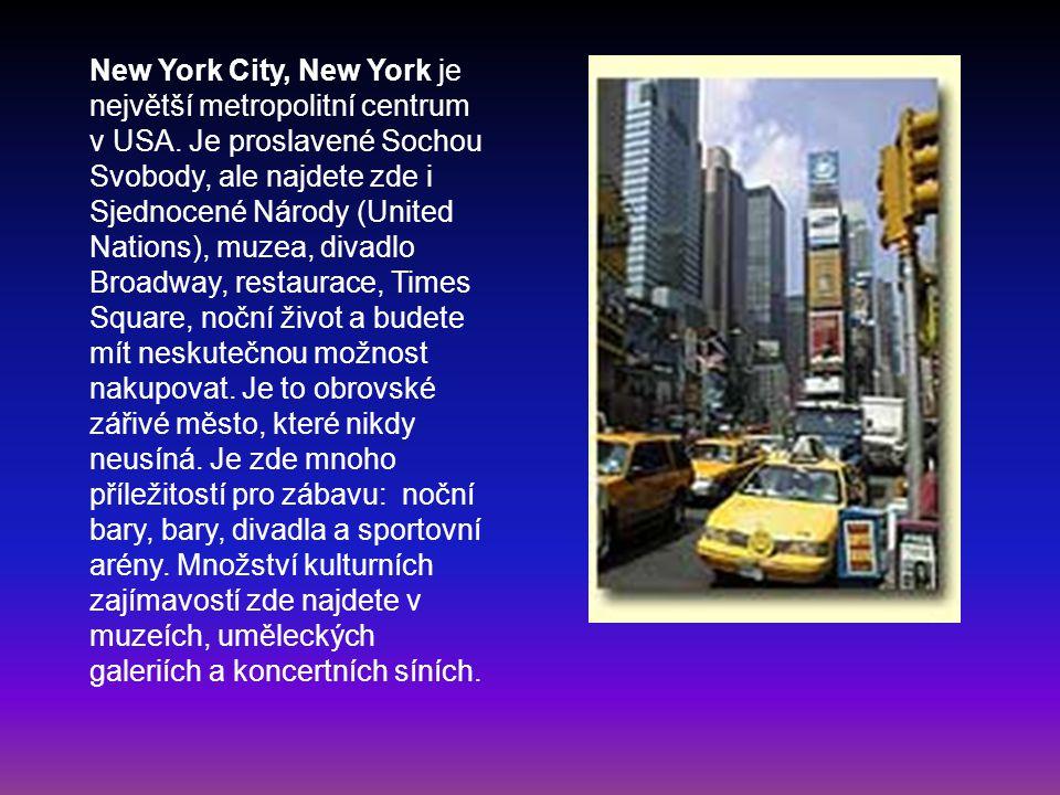 New York City, New York je největší metropolitní centrum v USA. Je proslavené Sochou Svobody, ale najdete zde i Sjednocené Národy (United Nations), mu