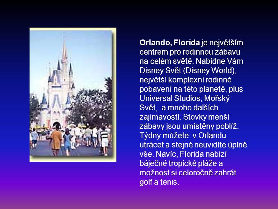 Orlando, Florida je největším centrem pro rodinnou zábavu na celém světě. Nabídne Vám Disney Svět (Disney World), největší komplexní rodinné pobavení