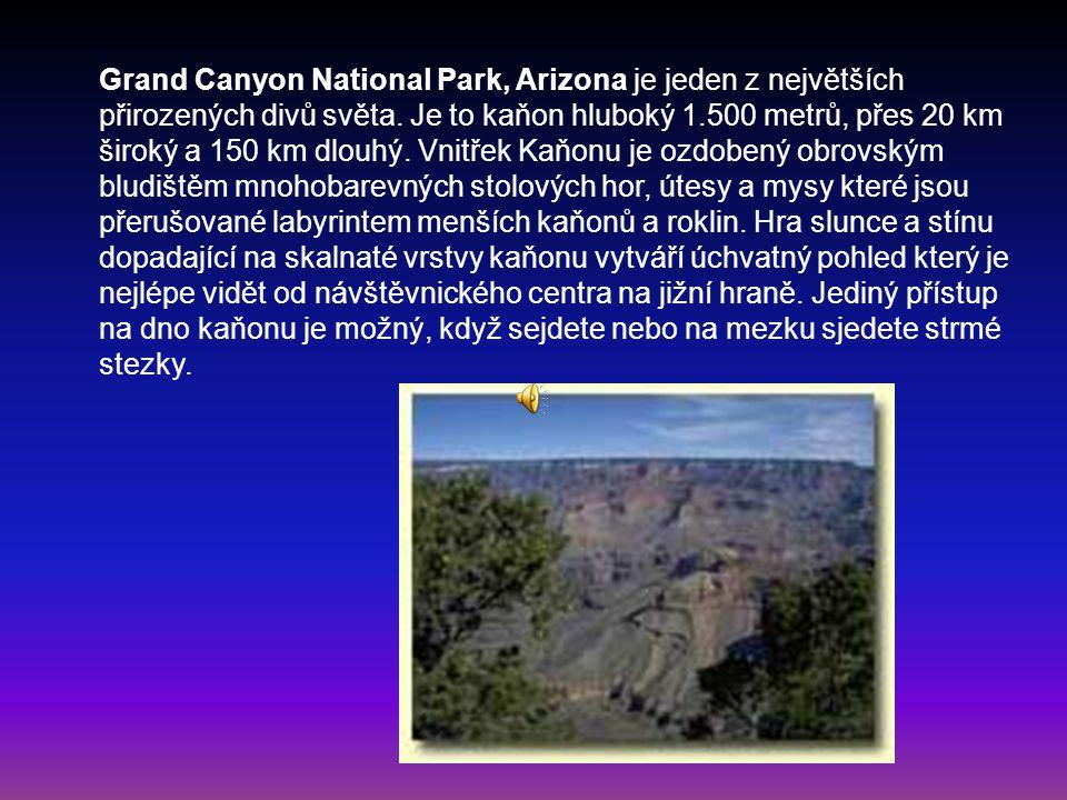 Grand Canyon National Park, Arizona je jeden z největších přirozených divů světa. Je to kaňon hluboký 1.500 metrů, přes 20 km široký a 150 km dlouhý.