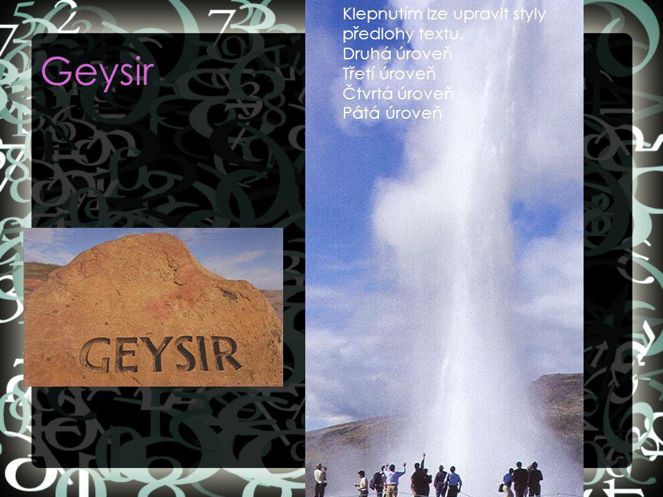 Geysir Klepnutím lze upravit styly předlohy textu. Druhá úroveň Třetí úroveň Čtvrtá úroveň Pátá úroveň