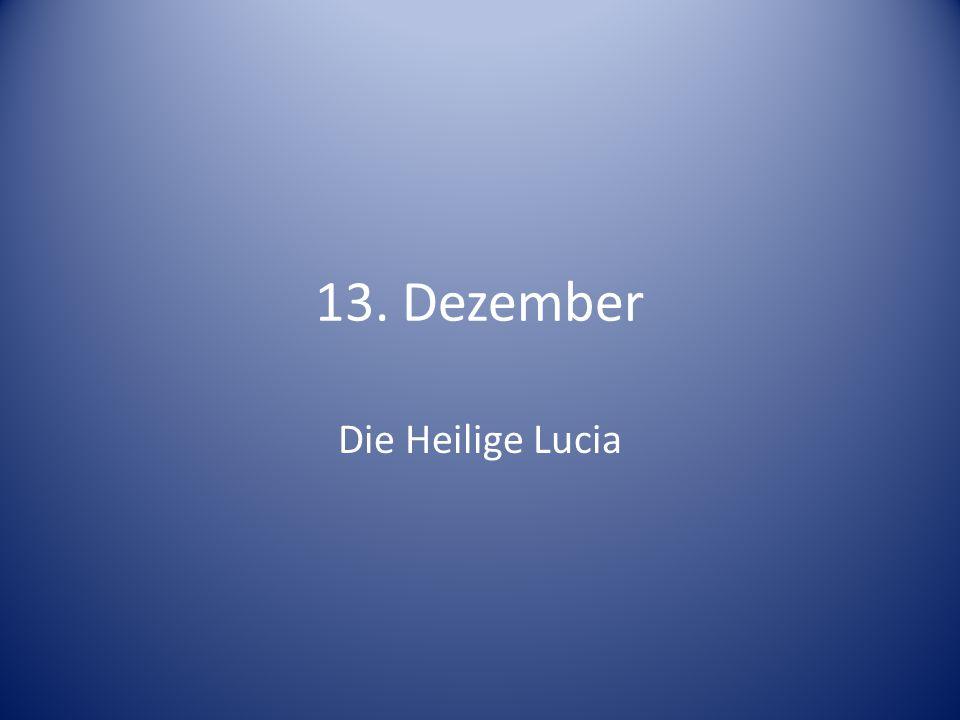 13. Dezember Die Heilige Lucia