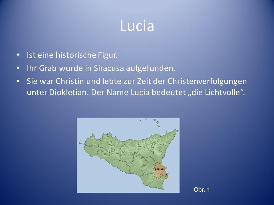 Lucia Ist eine historische Figur. Ihr Grab wurde in Siracusa aufgefunden.