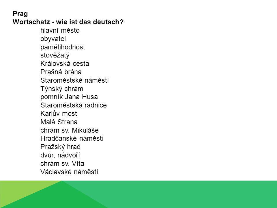 Prag Wortschatz - wie ist das deutsch? hlavní město obyvatel pamětihodnost stověžatý Královská cesta Prašná brána Staroměstské náměstí Týnský chrám po