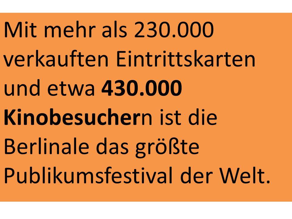 Mit mehr als 230.000 verkauften Eintrittskarten und etwa 430.000 Kinobesuchern ist die Berlinale das größte Publikumsfestival der Welt.