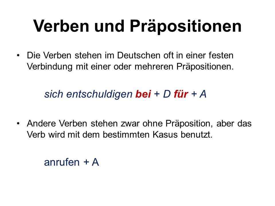 Verben und Präpositionen Die Verben stehen im Deutschen oft in einer festen Verbindung mit einer oder mehreren Präpositionen. sich entschuldigen bei +