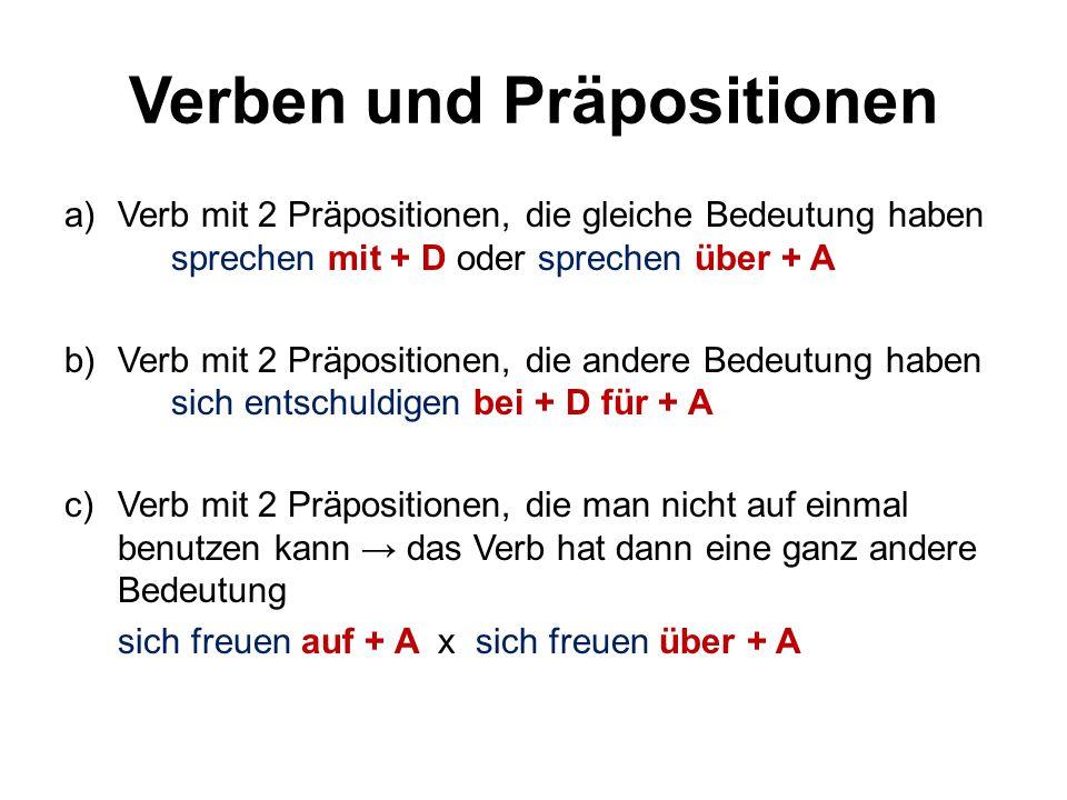 Verben und Präpositionen a)Verb mit 2 Präpositionen, die gleiche Bedeutung haben sprechen mit + D oder sprechen über + A b)Verb mit 2 Präpositionen, d