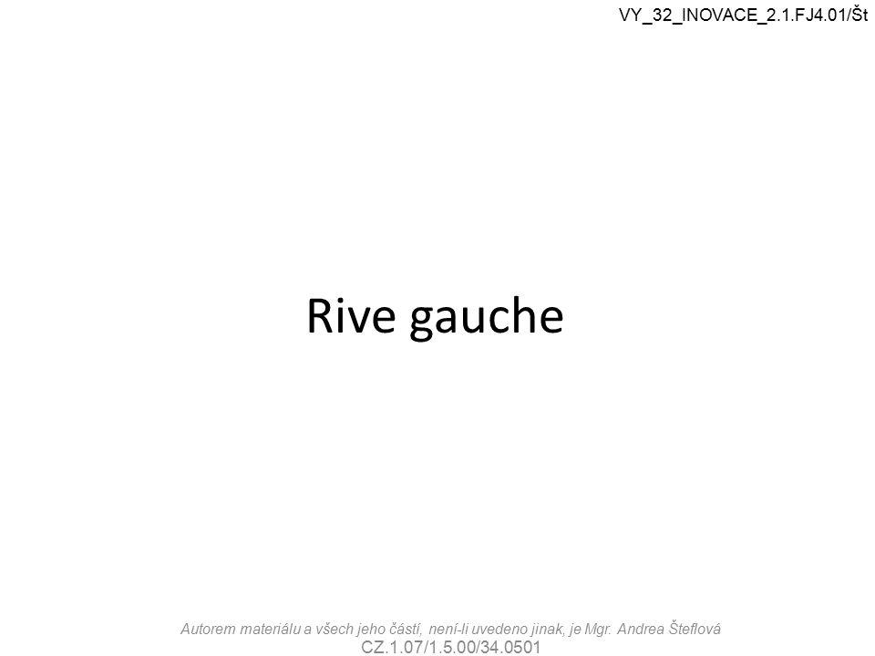 Rive gauche VY_32_INOVACE_2.1.FJ4.01/Št Autorem materiálu a všech jeho částí, není-li uvedeno jinak, je Mgr.