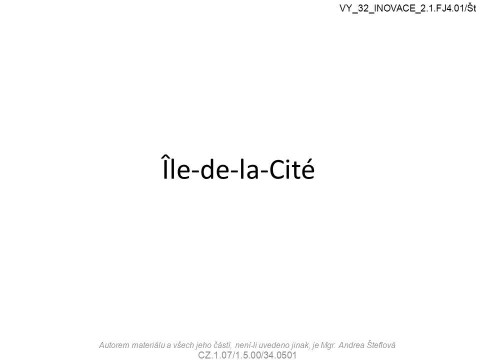 Île-de-la-Cité VY_32_INOVACE_2.1.FJ4.01/Št Autorem materiálu a všech jeho částí, není-li uvedeno jinak, je Mgr.