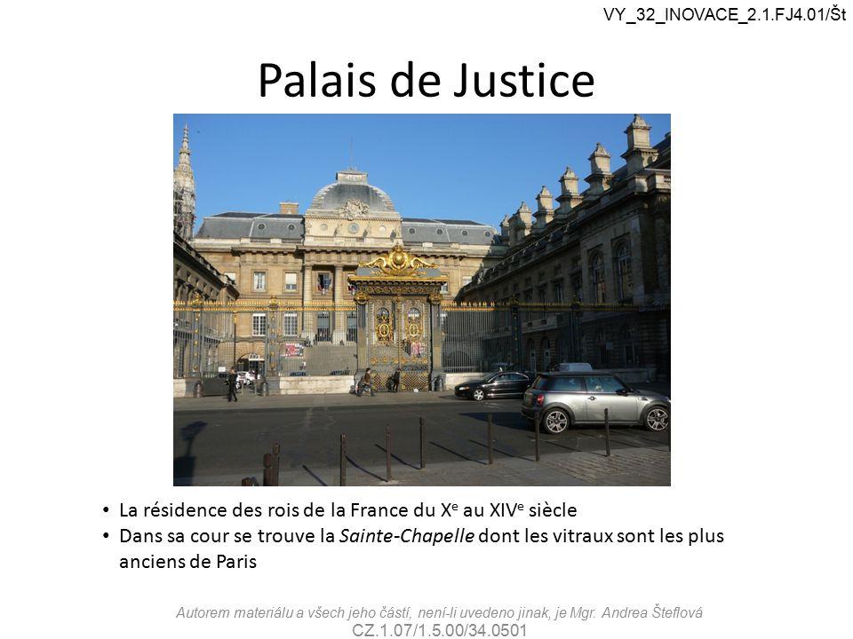 Palais de Justice VY_32_INOVACE_2.1.FJ4.01/Št La résidence des rois de la France du X e au XIV e siècle Dans sa cour se trouve la Sainte-Chapelle dont les vitraux sont les plus anciens de Paris Autorem materiálu a všech jeho částí, není-li uvedeno jinak, je Mgr.