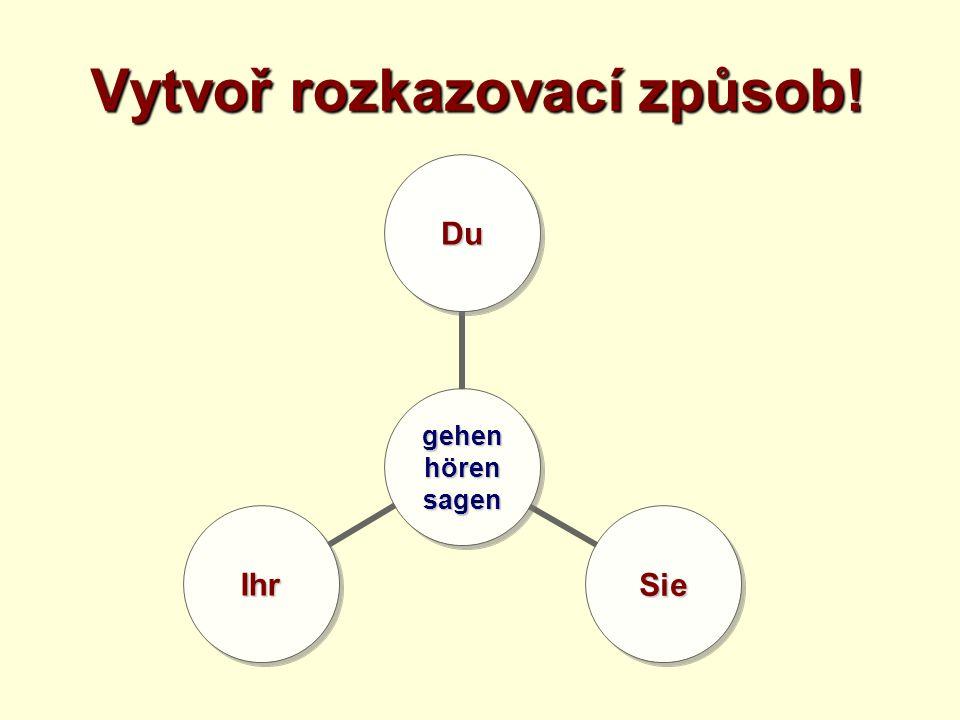 Tvoř věty v rozkazovacím způsobu! aufrämen dein, euer, dein, euer, Ihr Zimmer du / ihr / Sie