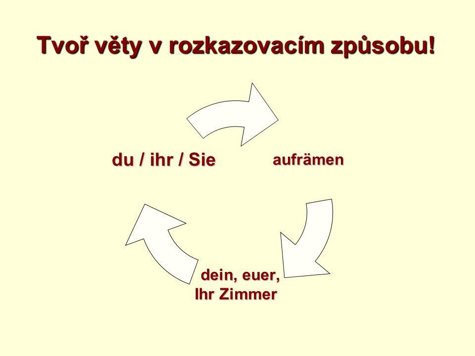 Tvoř věty v rozkazovacím způsobu! zeigen dein, euer, dein, euer, Ihr Haus du / ihr / Sie
