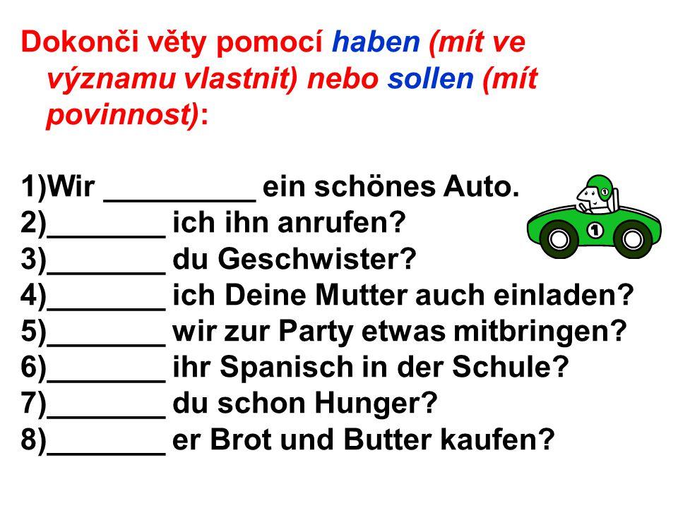 Dokonči věty pomocí haben (mít ve významu vlastnit) nebo sollen (mít povinnost): 1) Wir haben ein schönes Auto.
