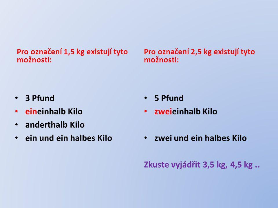 Pro označení 1,5 kg existují tyto možnosti: 3 Pfund eineinhalb Kilo anderthalb Kilo ein und ein halbes Kilo Pro označení 2,5 kg existují tyto možnosti