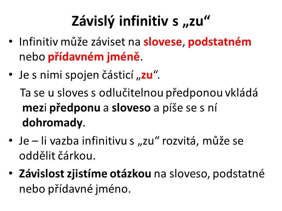 """Závislý infinitiv s """"zu"""" Infinitiv může záviset na slovese, podstatném nebo přídavném jméně. Je s nimi spojen částicí """"zu"""". Ta se u sloves s odlučitel"""