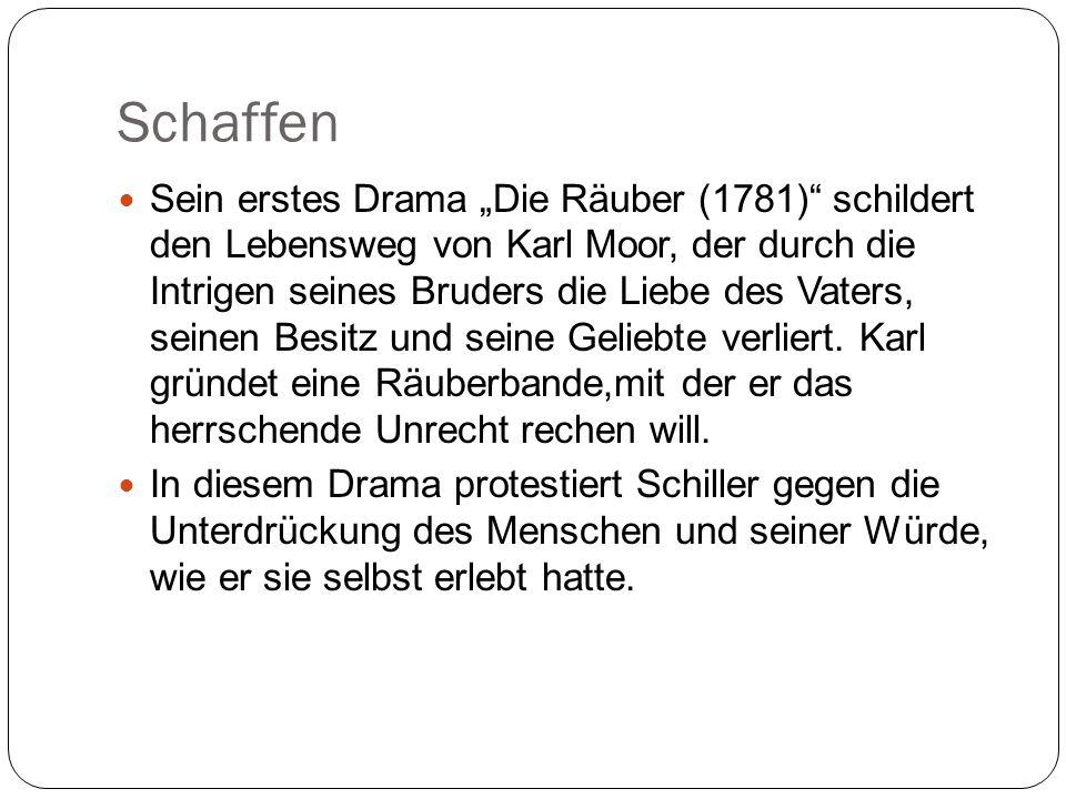Schaffen In den meisten Dramen inspirierten Schiller die Ereignisse aus der deutschen und europäischen Geschichte In enger Zusammenarbeit mit Goethe entstand z.