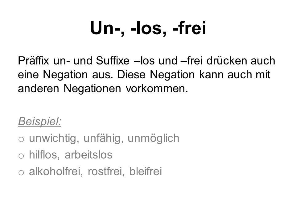 Un-, -los, -frei Präffix un- und Suffixe –los und –frei drücken auch eine Negation aus. Diese Negation kann auch mit anderen Negationen vorkommen. Bei
