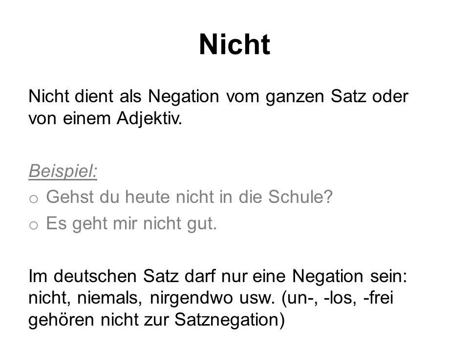 Nicht Nicht dient als Negation vom ganzen Satz oder von einem Adjektiv.