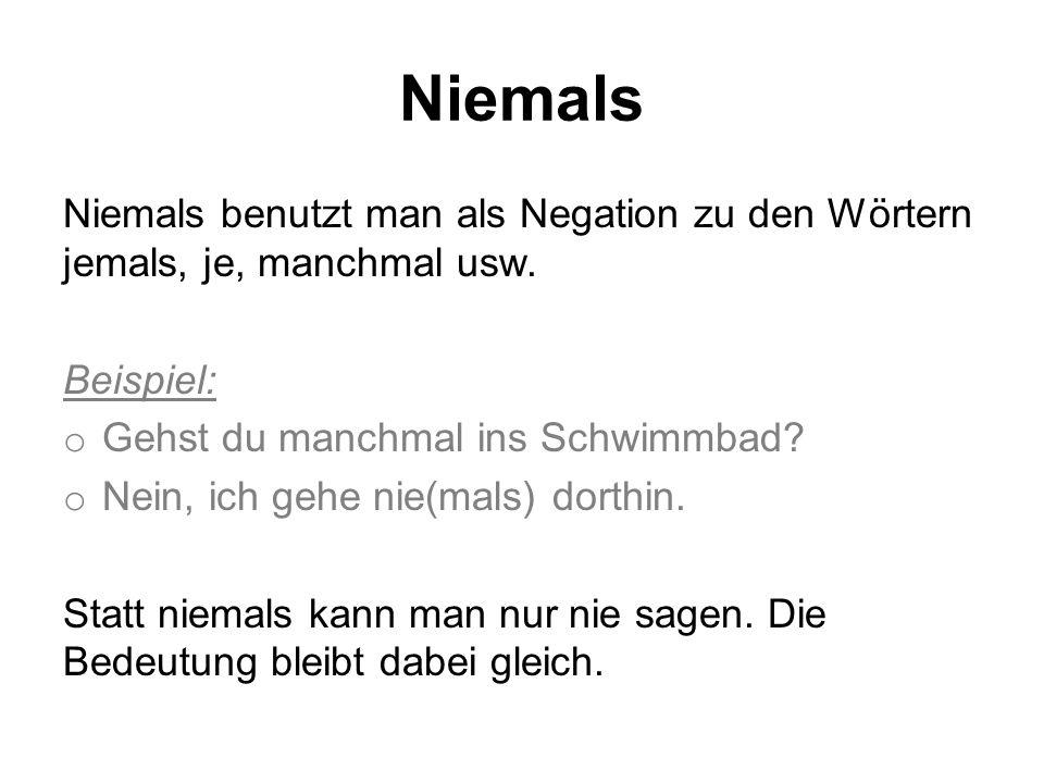 Niemals Niemals benutzt man als Negation zu den Wörtern jemals, je, manchmal usw.