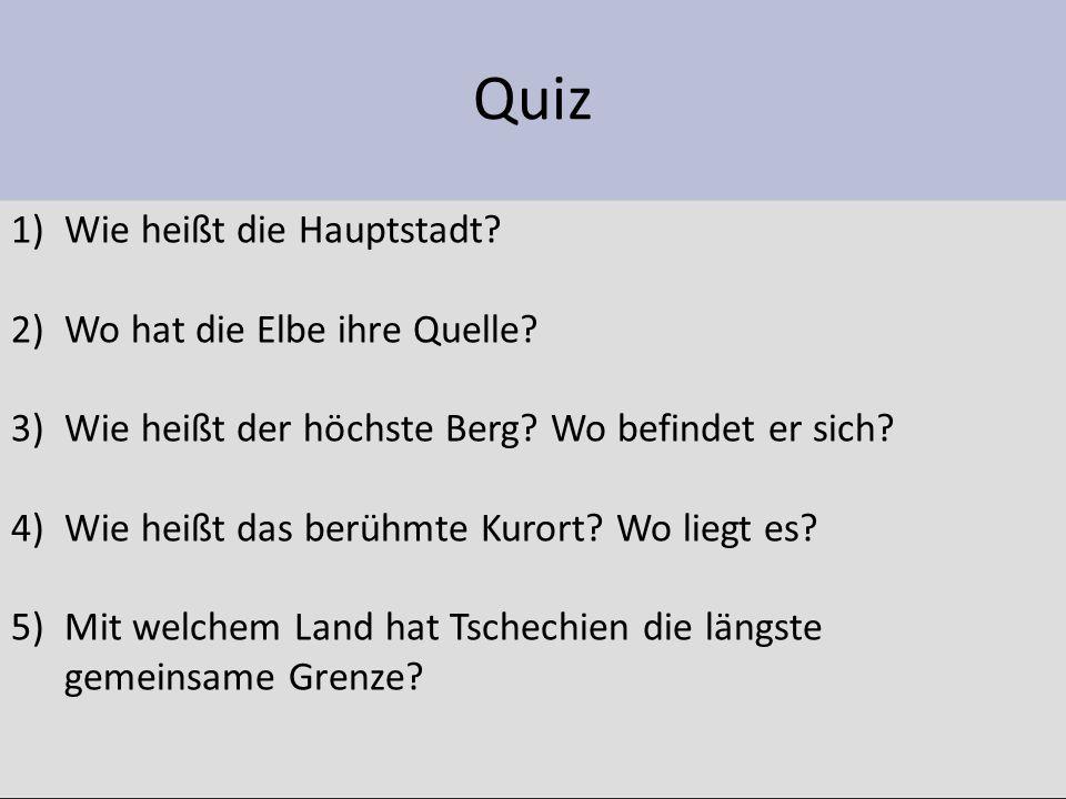 Quiz 1)Wie heißt die Hauptstadt? 2)Wo hat die Elbe ihre Quelle? 3)Wie heißt der höchste Berg? Wo befindet er sich? 4)Wie heißt das berühmte Kurort? Wo