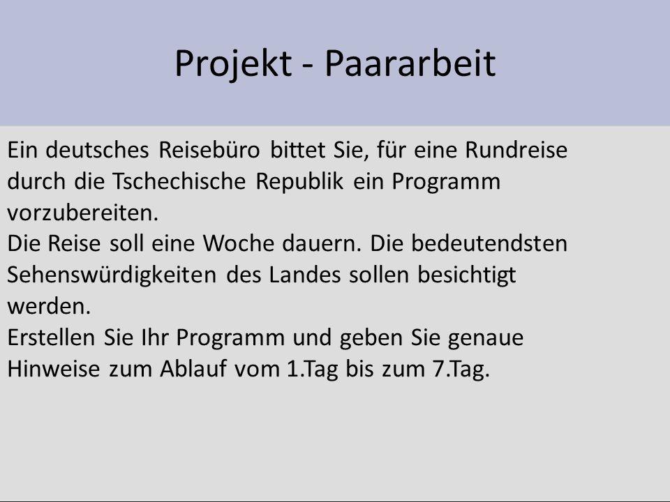 Projekt - Paararbeit Ein deutsches Reisebüro bittet Sie, für eine Rundreise durch die Tschechische Republik ein Programm vorzubereiten. Die Reise soll