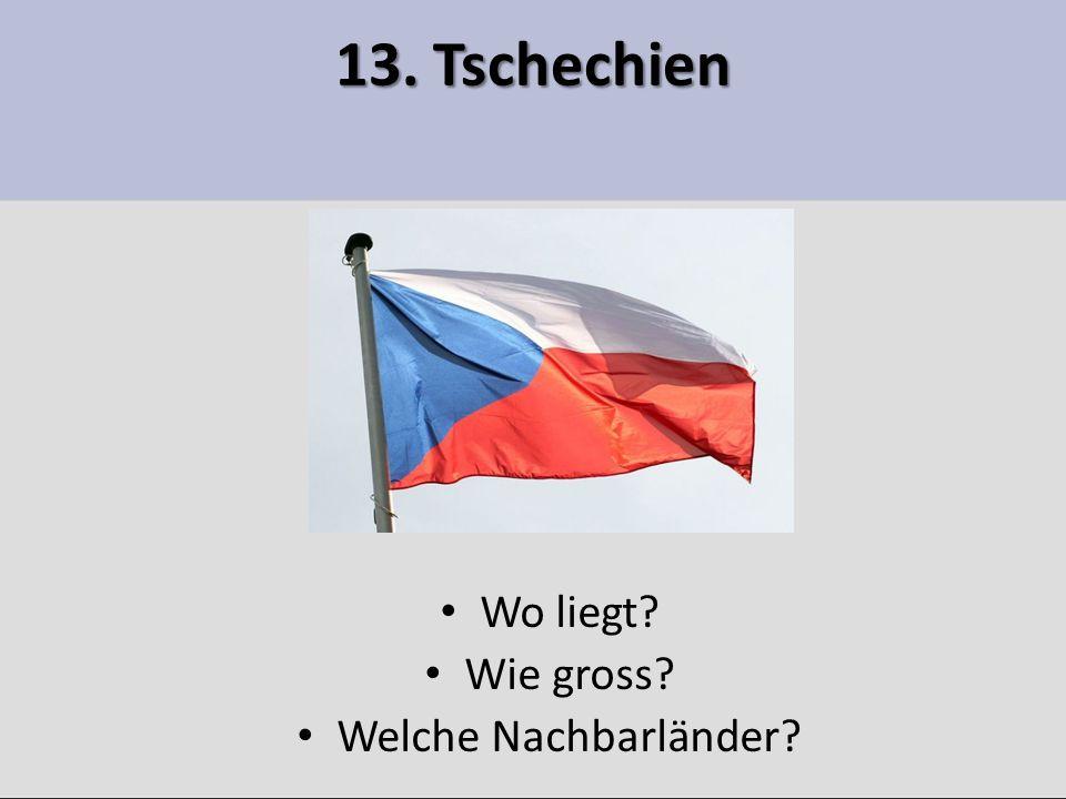 13. Tschechien Wo liegt? Wie gross? Welche Nachbarländer?