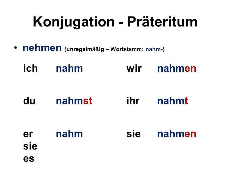 Konjugation - Präteritum nehmen (unregelmäßig – Wortstamm: nahm-) ichnahmwirnahmen dunahmstihrnahmt er sie es nahmsienahmen