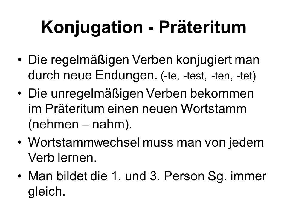 Konjugation - Präteritum Die regelmäßigen Verben konjugiert man durch neue Endungen. (-te, -test, -ten, -tet) Die unregelmäßigen Verben bekommen im Pr