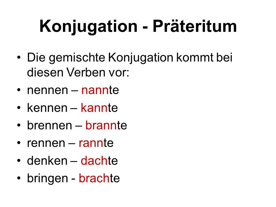Konjugation - Präteritum Die gemischte Konjugation kommt bei diesen Verben vor: nennen – nannte kennen – kannte brennen – brannte rennen – rannte denk
