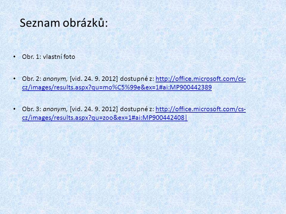 Seznam obrázků: Obr. 1: vlastní foto Obr. 2: anonym, [vid.