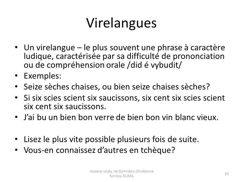 Virelangues Un virelangue – le plus souvent une phrase à caractère ludique, caractérisée par sa difficulté de prononciation ou de compréhension orale