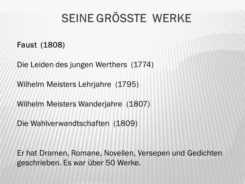 SEINE GRÖSSTE WERKE Faust (1808) Die Leiden des jungen Werthers (1774) Wilhelm Meisters Lehrjahre (1795) Wilhelm Meisters Wanderjahre (1807) Die Wahlverwandtschaften (1809) Er hat Dramen, Romane, Novellen, Versepen und Gedichten geschrieben.
