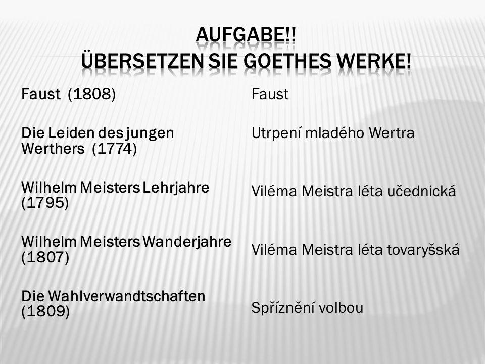 Faust (1808) Die Leiden des jungen Werthers (1774) Wilhelm Meisters Lehrjahre (1795) Wilhelm Meisters Wanderjahre (1807) Die Wahlverwandtschaften (1809) Faust Utrpení mladého Wertra Viléma Meistra léta učednická Viléma Meistra léta tovaryšská Spříznění volbou