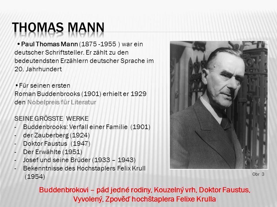 Obr 3 Paul Thomas Mann (1875 -1955 ) war ein deutscher Schriftsteller.
