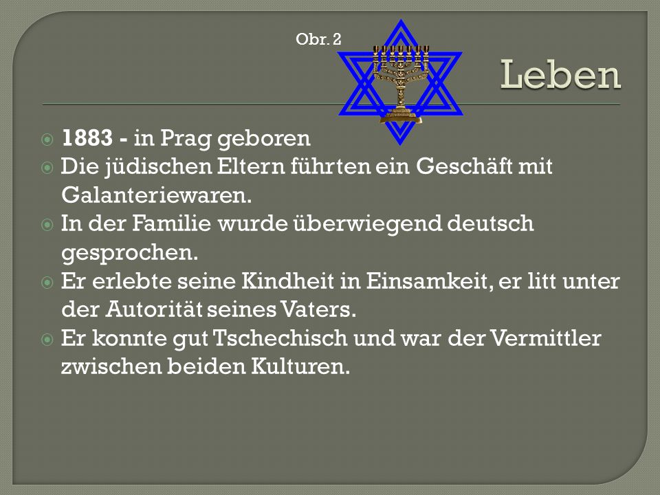 1883 - in Prag geboren  Die jüdischen Eltern führten ein Geschäft mit Galanteriewaren.